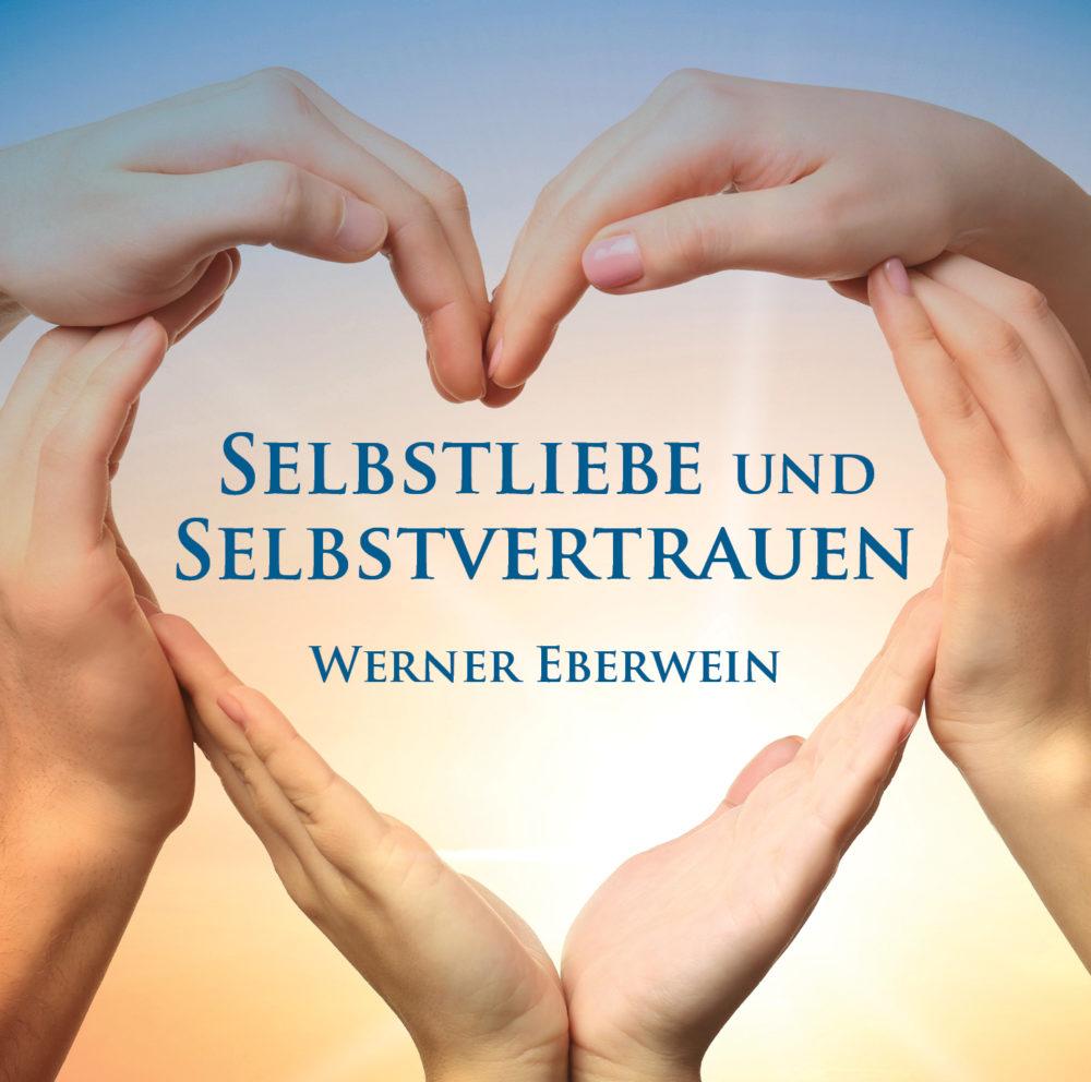 Selbstliebe und Selbstvertrauen von Werner Eberwein